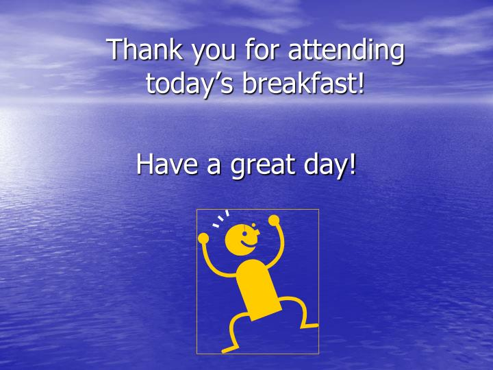 Thank you for attending today's breakfast!