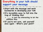 everything in your talk should support your message