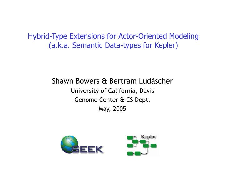 Hybrid type extensions for actor oriented modeling a k a semantic data types for kepler