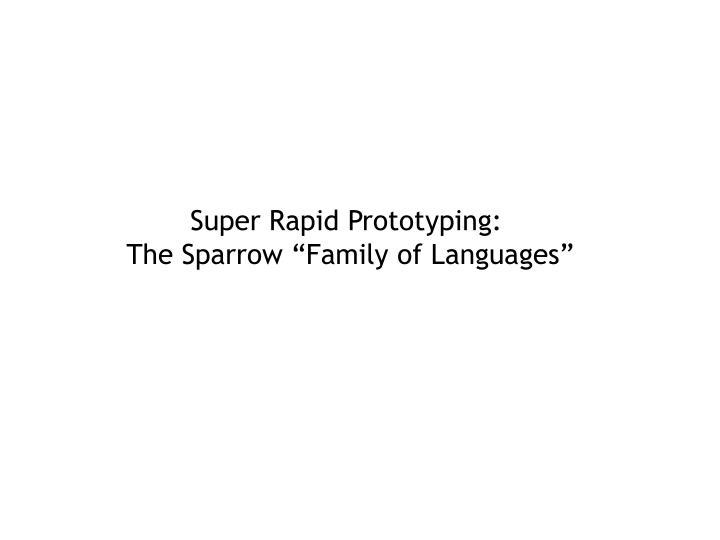 Super Rapid Prototyping: