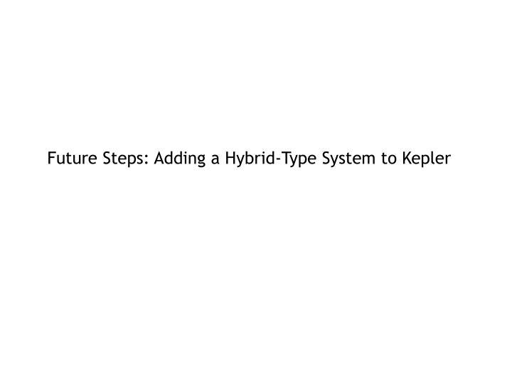 Future Steps: Adding a Hybrid-Type System to Kepler