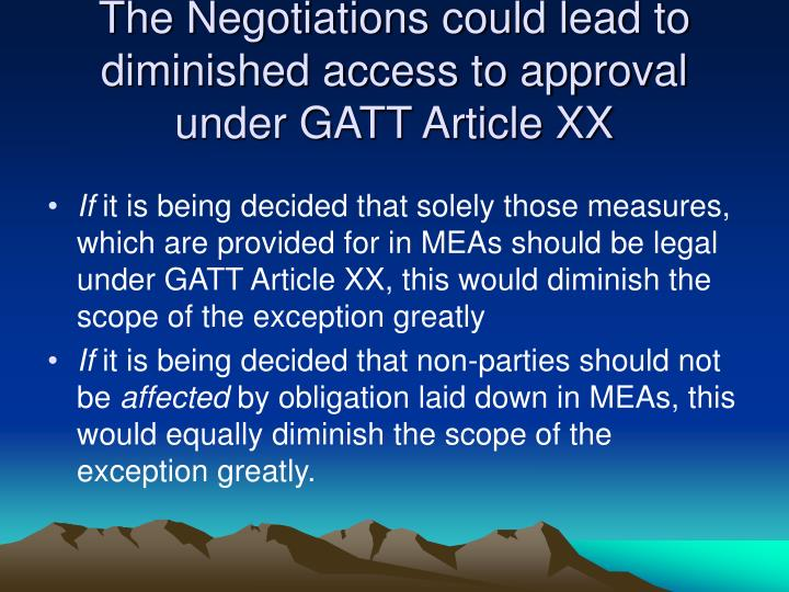 The Negotiations could lead to diminished access to approval under GATT Article XX