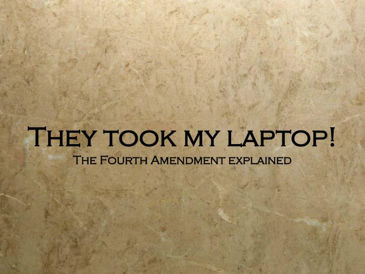 they took my laptop the fourth amendment explained n.