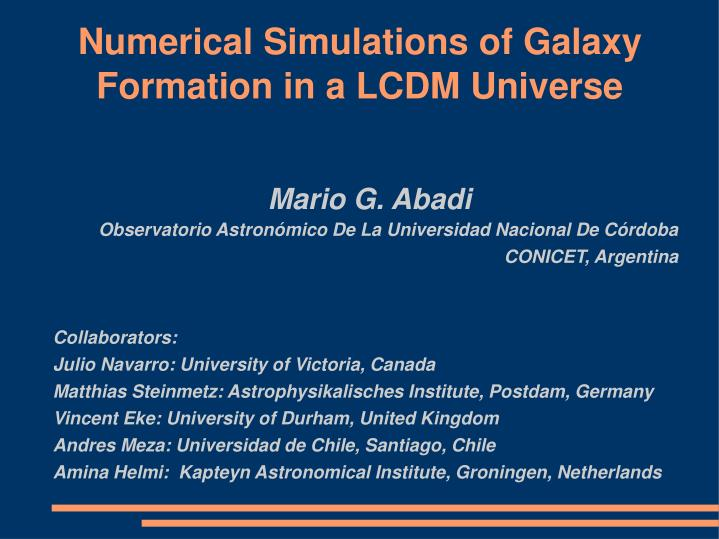 numerical simulations of galaxy formation in a lcdm universe n.