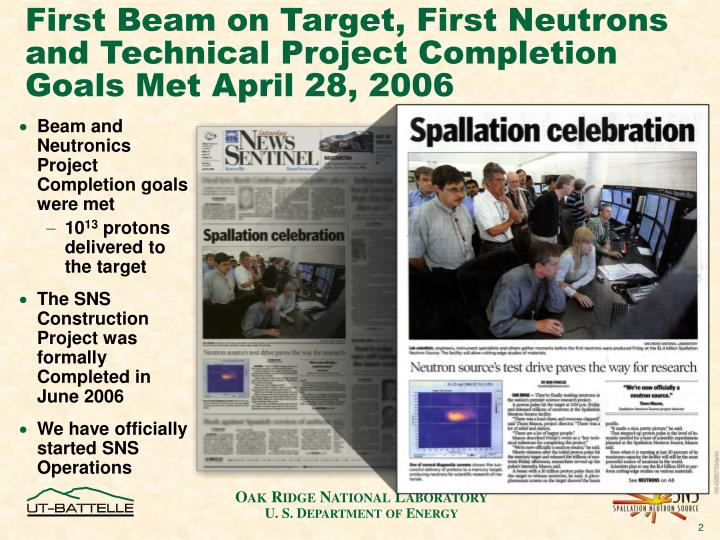 First Beam on Target, First Neutrons and Technical Project Completion Goals Met April 28, 2006