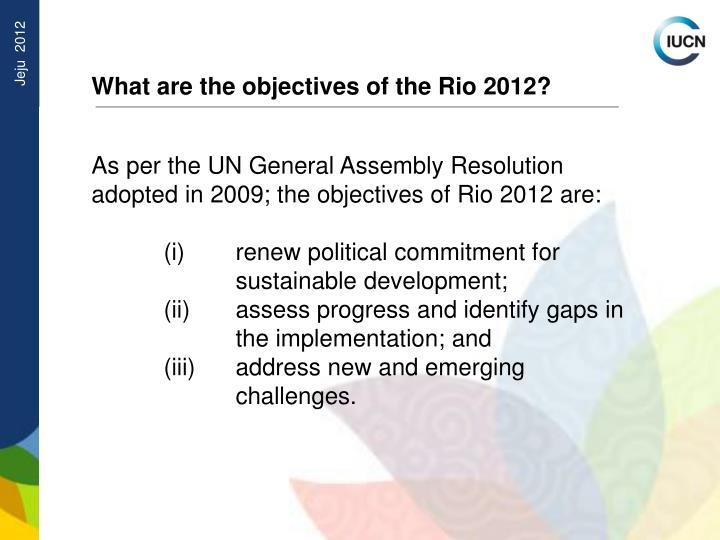 What are the objectives of the Rio 2012?