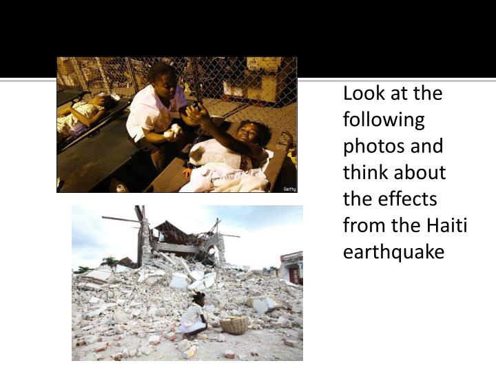 Look at the following photos and think about the effects from the Haiti earthquake