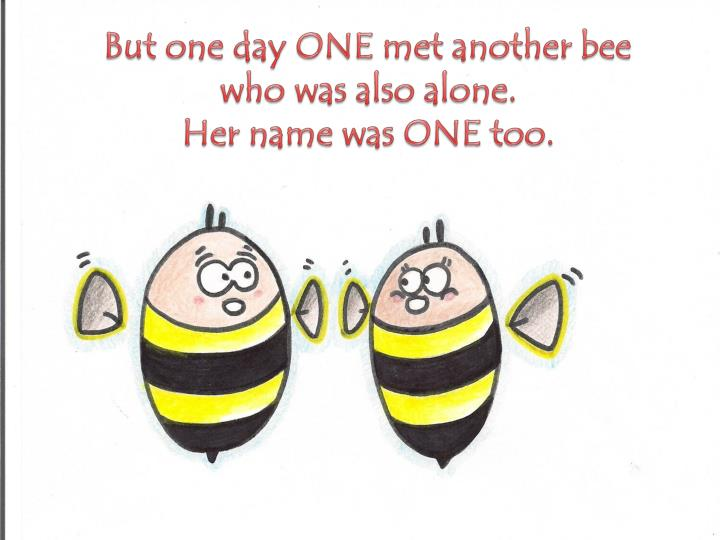 But one day ONE met another bee