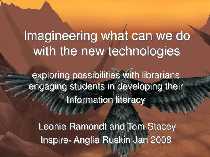 imagineering what can we do with the new technologies n.