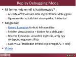 replay debugging mode