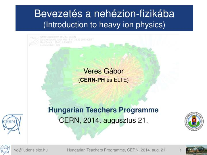 bevezet s a neh zion fizik ba introduction to heavy ion physics n.