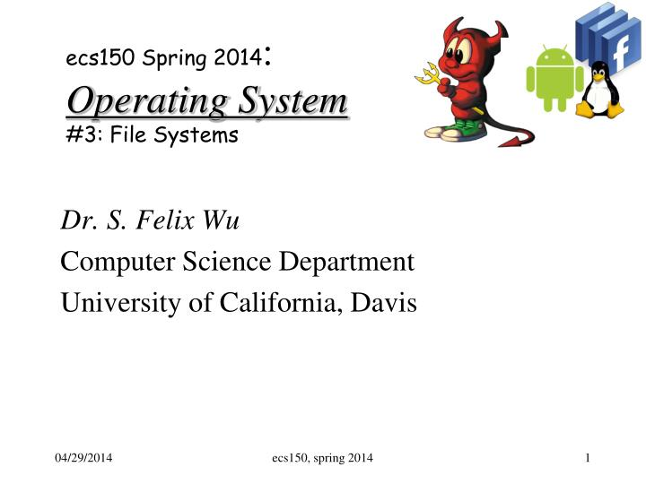 e cs150 spring 2014 operating system 3 file systems n.