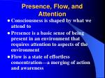 presence flow and attention