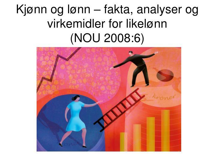Kj nn og l nn fakta analyser og virkemidler for likel nn nou 2008 6