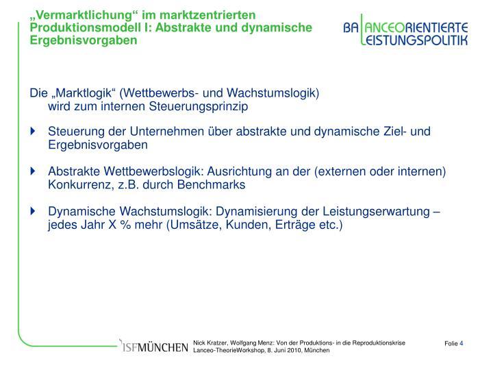 """""""Vermarktlichung"""" im marktzentrierten Produktionsmodell I: Abstrakte und dynamische Ergebnisvorgaben"""