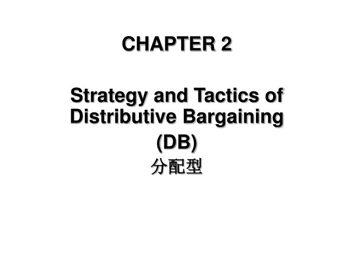 chapter 2 strategy and tactics of distributive bargaining db n.