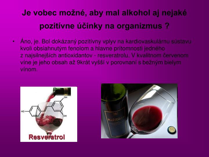 Je vobec možné, aby mal alkohol aj nejaké pozitívne účinky na organizmus ?