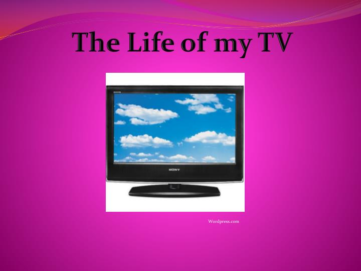The Life of my TV