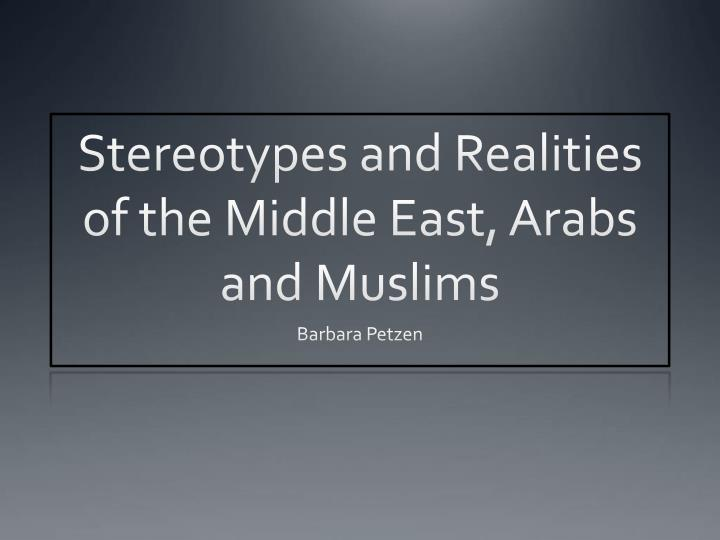 stereotypes on the middle east The arabs who are muslims, backward and uncivilized, terrorists and monsters might be the common responses americans say about the middle eastern people.