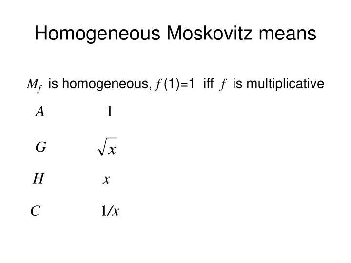 Homogeneous Moskovitz means