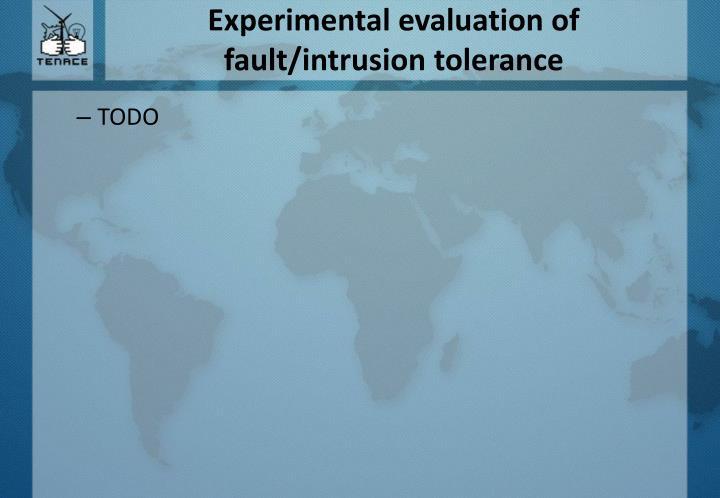 Experimental evaluation of fault/intrusion tolerance