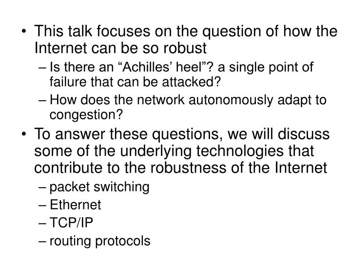 This talk focuses on the question of how the Internet can be so robust