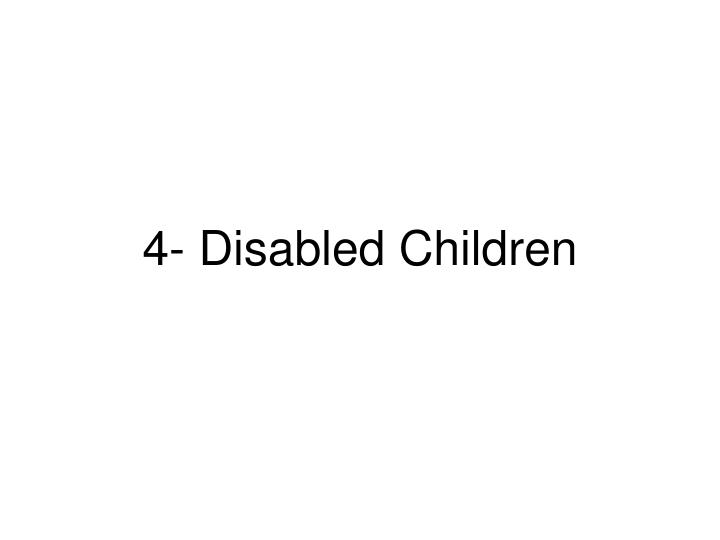 4- Disabled Children