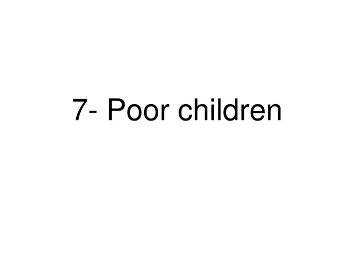 7- Poor children