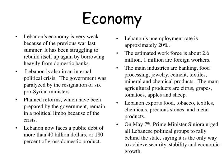 Lebanon's economy is very weak because of the previous war last summer. It has been struggling to rebuild itself up again by borrowing heavily from domestic banks.