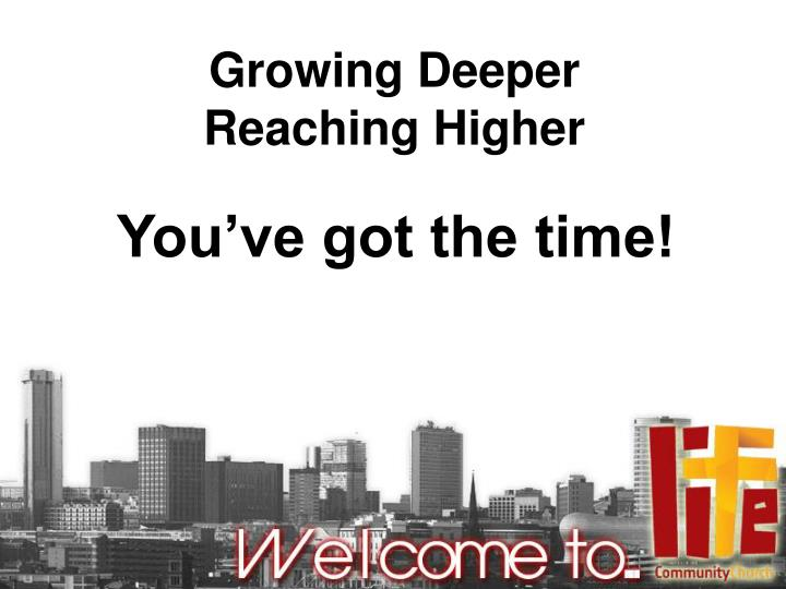 Growing deeper reaching higher