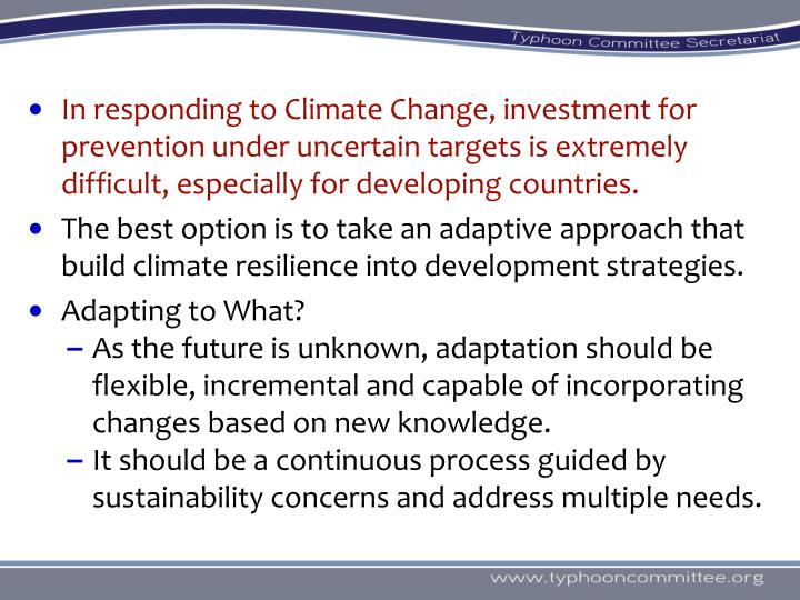 In responding to Climate Change, investment for prevention under uncertain targets is extremely difficult, especially for developing countries.