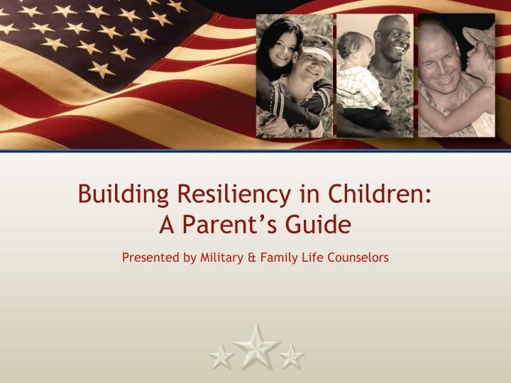 Building resiliency in children a parent s guide