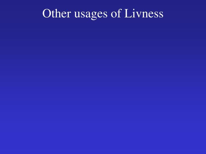 Other usages of Livness
