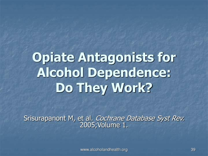 Opiate Antagonists for Alcohol Dependence: