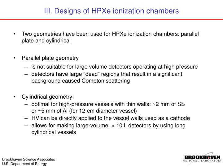 Two geometries have been used for HPXe ionization chambers: parallel plate and cylindrical