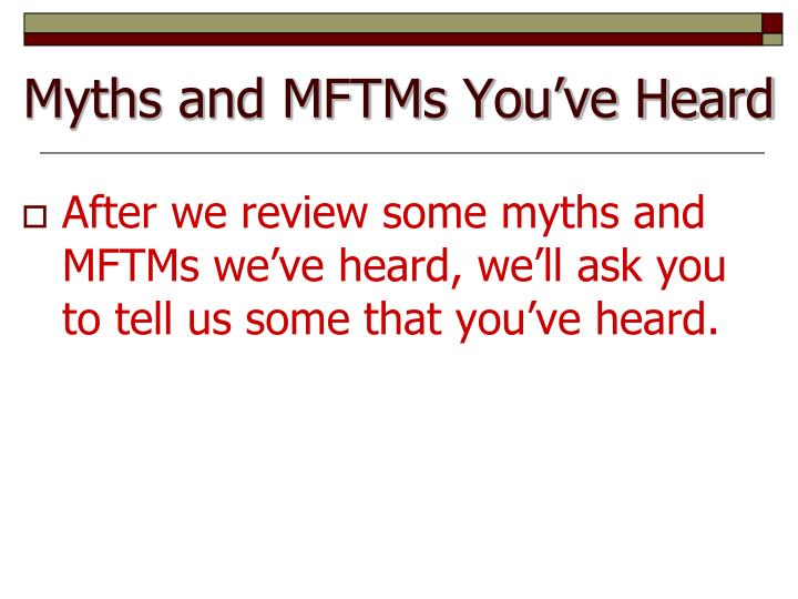 Myths and MFTMs You've Heard