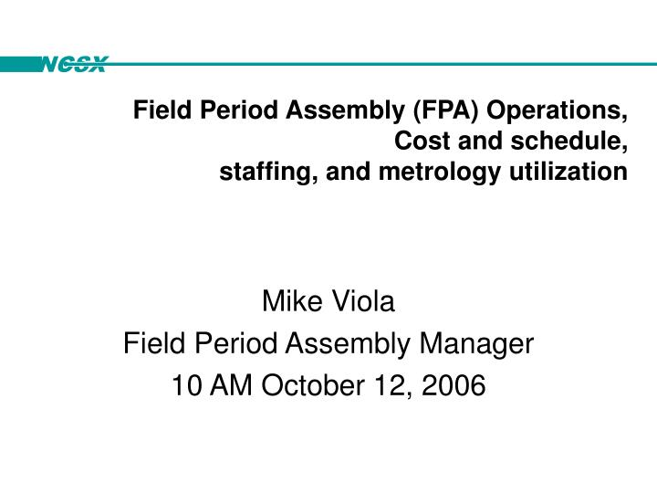 Field period assembly fpa operations cost and schedule staffing and metrology utilization