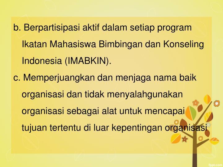 b. Berpartisipasi aktif dalam setiap program Ikatan Mahasiswa Bimbingan dan Konseling Indonesia (IMABKIN).