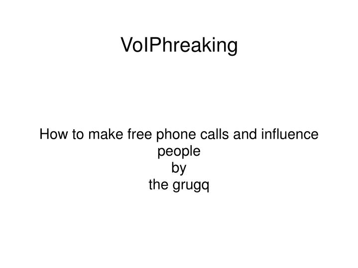 How to make free phone calls and influence people by the grugq