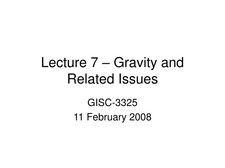 Lecture 7 gravity and related issues