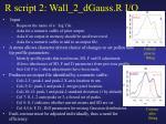 r script 2 wall 2 dgauss r i o