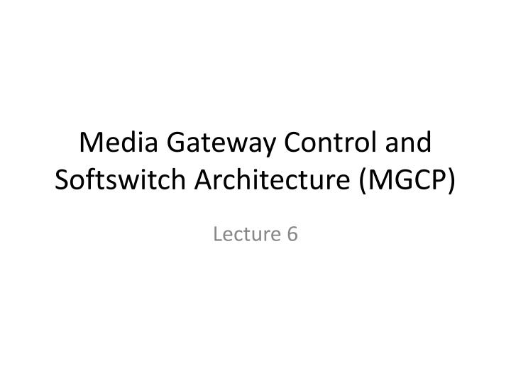 Media gateway control and softswitch architecture mgcp