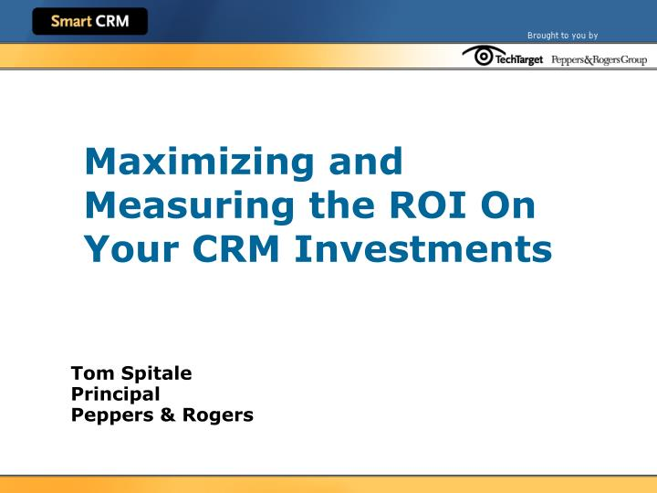maximizing and measuring the roi on your crm investments n.