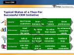 typical status of a thus far successful crm initiative