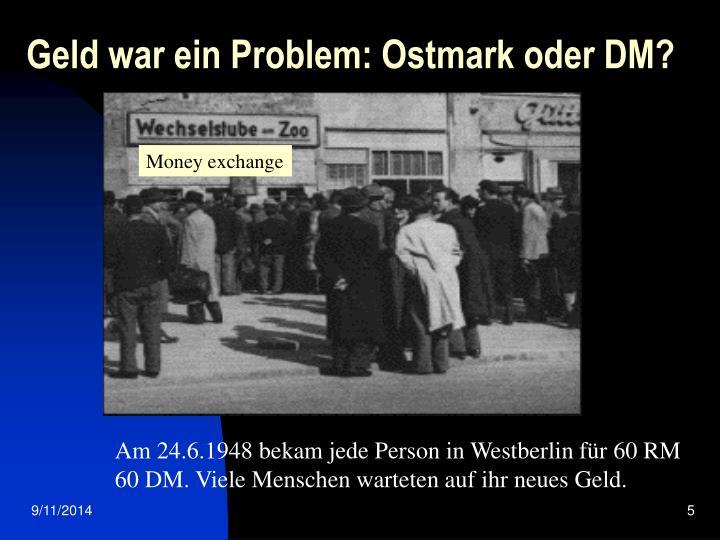 Geld war ein Problem: Ostmark oder DM?