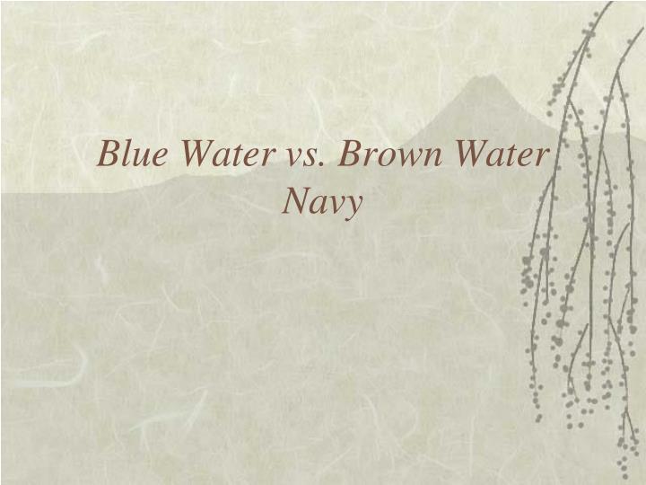 Blue Water vs. Brown Water Navy