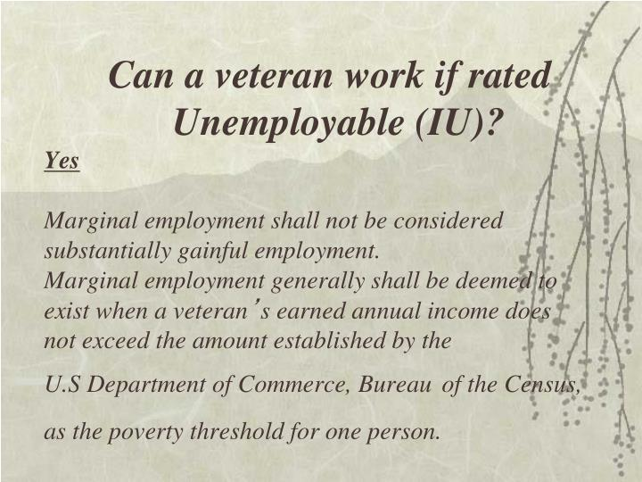Can a veteran work if rated Unemployable (IU)?