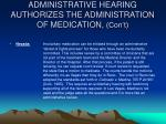 administrative hearing authorizes the administration of medication con t