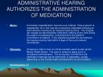 administrative hearing authorizes the administration of medication