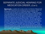 separate judicial hearing for medication order con t2